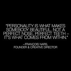 """""""Personality Is What Makes Somebody Beautiful, Not A Perfect Nose, Perfect Teeth - It's What Comes From Within. """""""