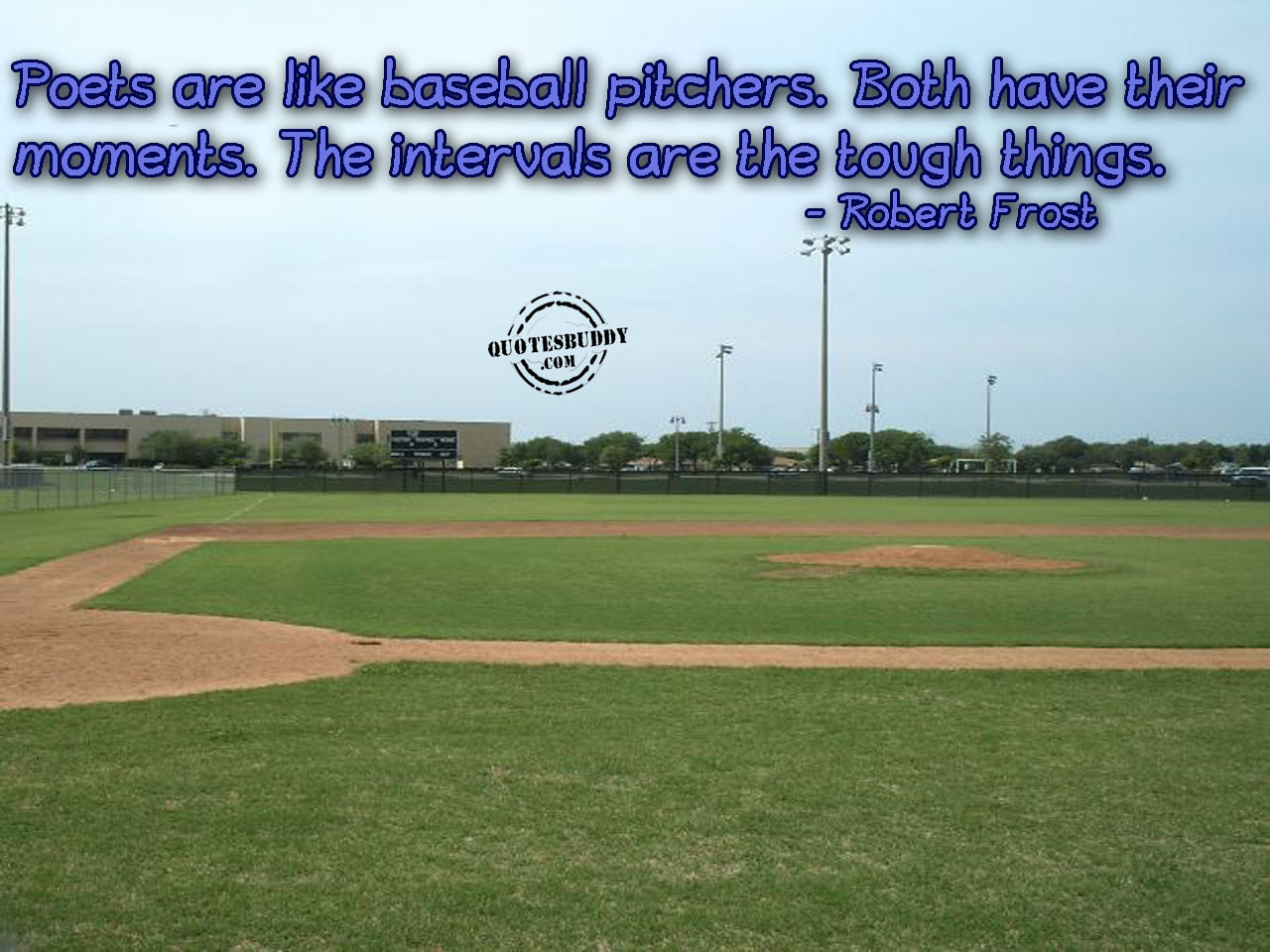 Poets Are Like Baseball Pitchers, Both Have Their Moments. The Intervals Are The Tough Things