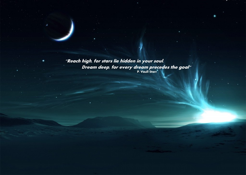 """""""Reach High, For Stars Lie Hidden In Your Soul. Dream Deep For Every Dream Precedes The Goal"""""""