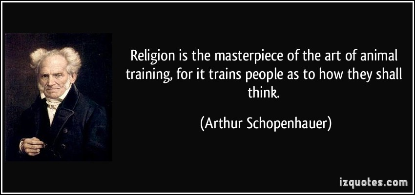 Religion Is The Masterpiece Of The Art of Animal Training For It Trains People As To How They Arthur Schopenhauer