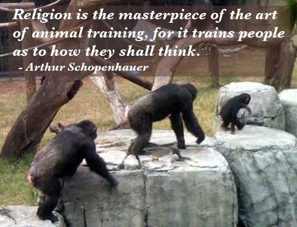 Religion Is The Masterpiece Of The Art Of Animal Training, For It Trains People As To How They Shall Think. - Arthur Schopenhauer