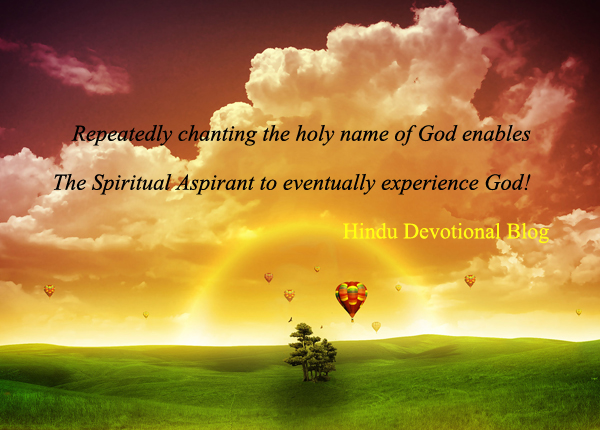 Repeatedly Chanting The Holy Name of God Enables. The Spiritual Aspirant To Eventually Experience God!