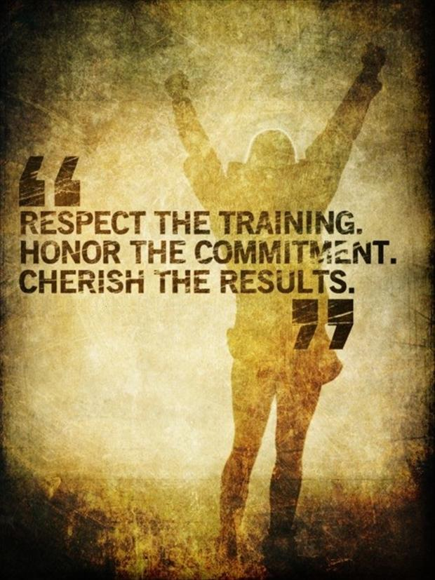 """Respect The Traunning. Honor The Commitment. Cherish The Results"""