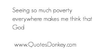 Seeing So Much Poverty Everywhere Makes Me Think That God