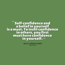 """ Self Confidence And A Belief In Yourself Is A Must. To Instil Confidence In Others, You First Must Have Confidence In Yourself. "" -"