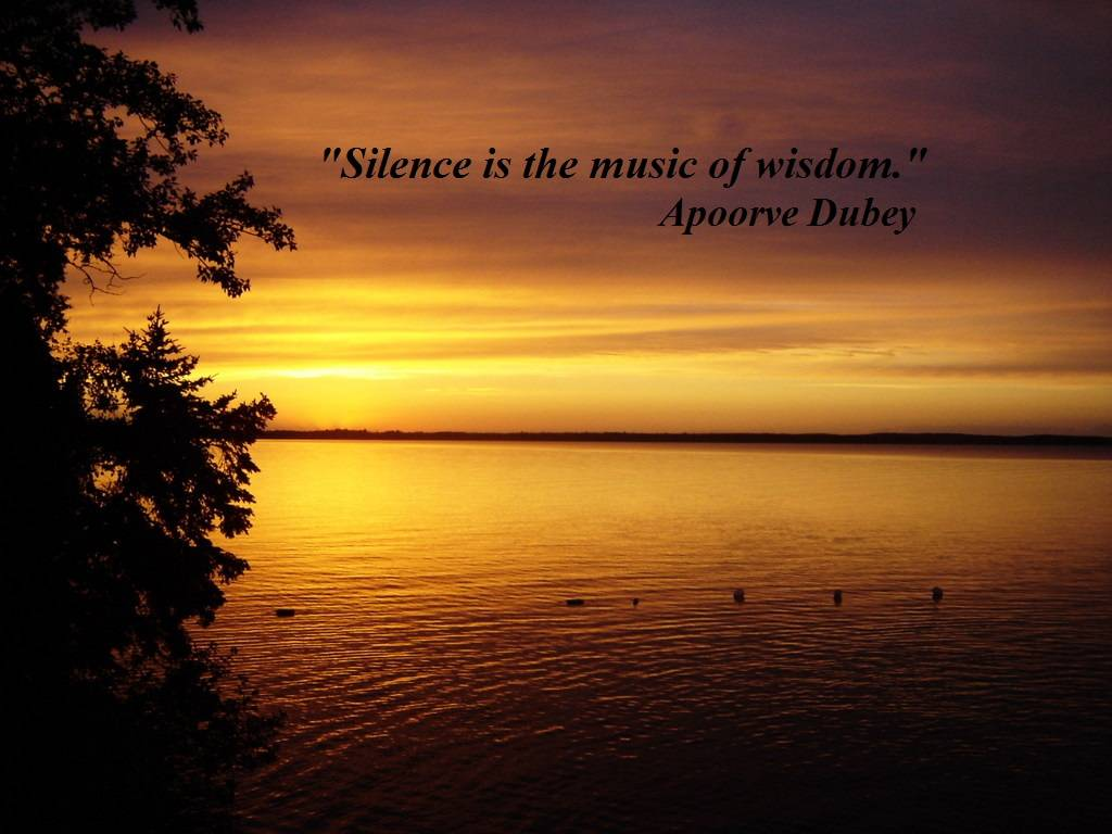 """""""Silence Is The Music of Wisdom"""""""