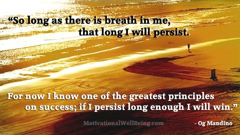 """So Long As There Is Breath In Me, That Long I Will Persist. For Now I Know One Of The Greatest Principles On Success, If I Persist Long Enough I Will Win"""