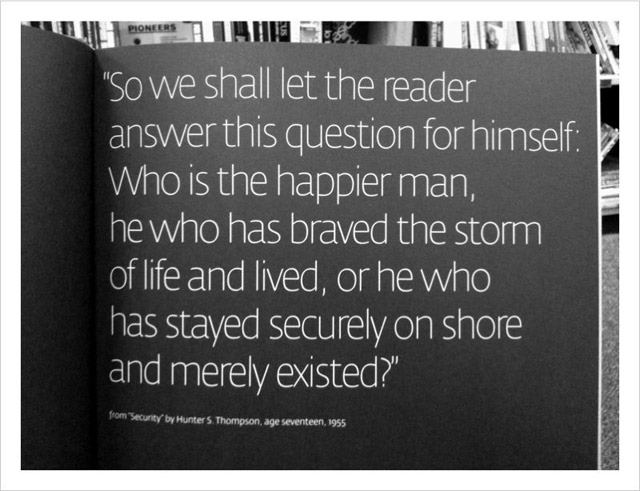 """So We Shall Let The Reader Answer This Question For Himself. Who Is The Happier Man, He Who Has Braved The Storm of Life And Lived, Or He Who Has Stayed Securely On Shore And Merely Existed!"""