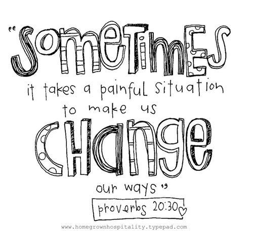 """"""" Sometimes It Takes A Painful Situation To Make Us Change Our Ways """" ~ Bible Quotes"""