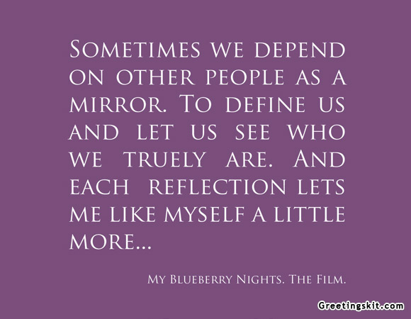 Sometimes We Depend On Other People As A Mirror To Define Us And