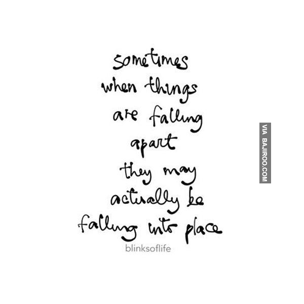 Sometimes Things Have To Fall Apart Quote: Sometimes When Things Are Falling Apart They May Actually