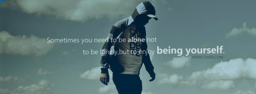 Sometimes You Need To Be Alone Not To Be Lonely, But To Enjoy Being Yourself.