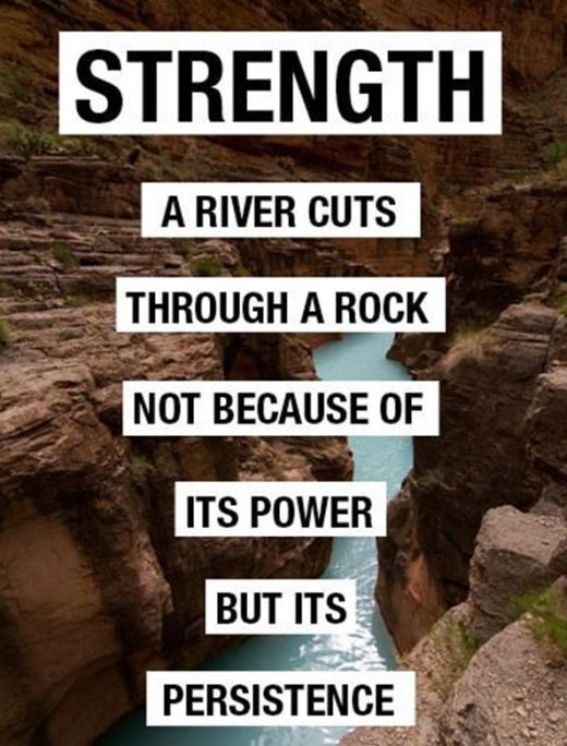 Strength A River Cuts Through A Rock Not Because Of Its Power But Its Persistence