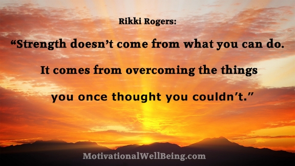 """Strength Doesn't Come From What You Can Do. It Comes From Overcoming The Things You Once Thought You Couldn't"""