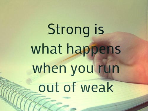 Strong Is What Happens When You Run Out Of Weak