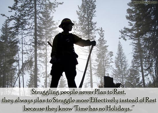 "Struggling People Never Plan To Rest They Always Plan To Struggle More Effectively Instead Of Rest Because They Know ""Time Has No Holidays"""