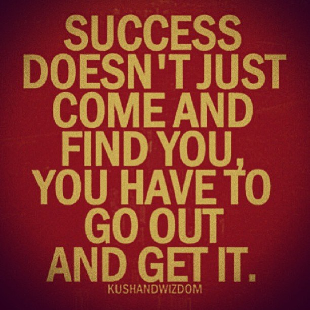 Success Doesn't Just Come And Find You Have To Go Out And Get It