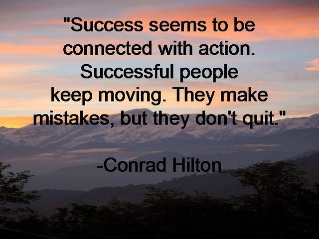 """Success Seems To Be Connected With Action. Successful With Action. Successful People Keep Moving. They Make Mistakes, But They Don't Quit"""