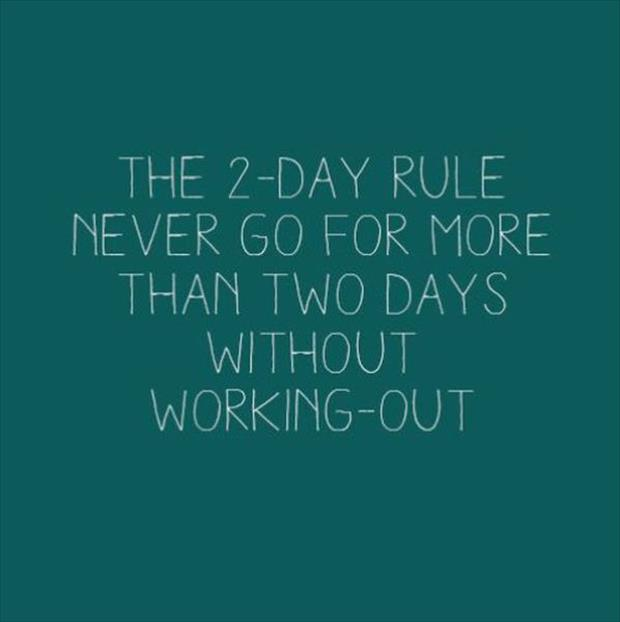 The 2 Day Rule Never Go For More Than Two Days Without Working Out