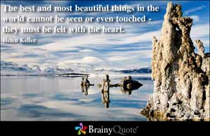 The Best And Most Beautiful Things In The World Cannot Be Seen Or Even Touched - They Must Be Felt With The Heart