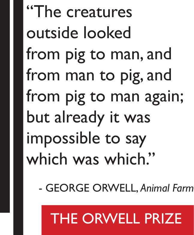 """The Creatures Outside Looked From Pig To Man, And Man To Pig, And From Pig To Man Again, But Already It Was Impossible To Say Which Was Which"" - George Orwell"