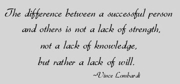 The Difference Between A Successful Person And Others Is Not A Lack Of Strength, Not A Lack Of Knowledge, But Rather A Lack Of Will. - Vince Lombardi