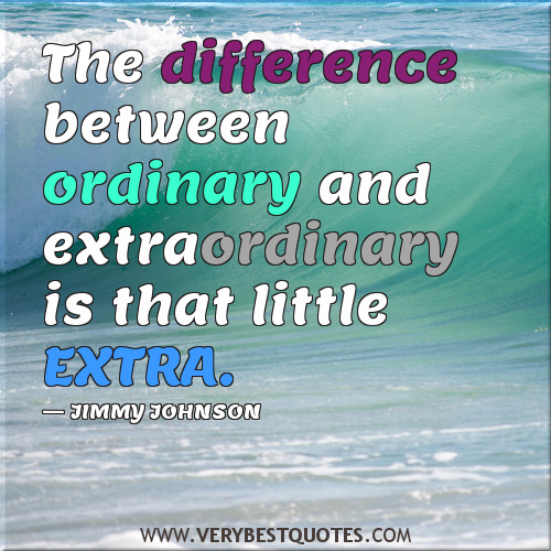The Difference Between Ordinary And Extra Ordinary Is That Little Extra