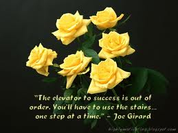 """The Elevator To Success Is Out Of Order. You'll Have To Use The Stairs, One Step At A Time"""