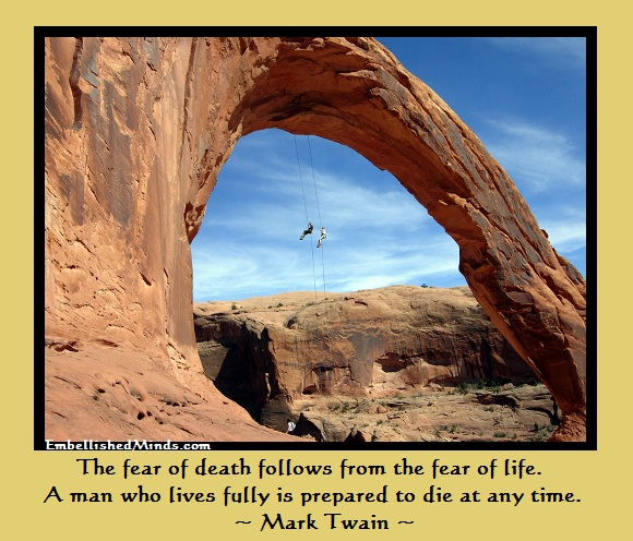 The Fear of Death Follows From The Fear of Life. A Man Who Lives Fully Is Prepared To Die At Any Time