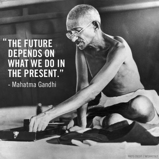 """The Future Depends On What We Do In The Present"""