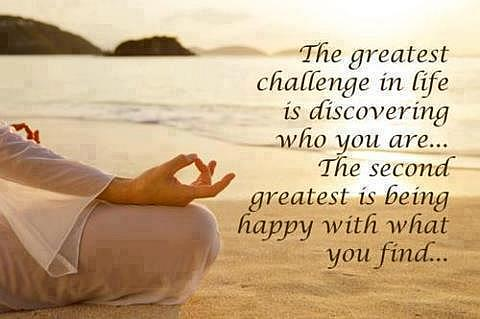 The Greatest Challenge In Life Is Discovering Who You Are The Second Greatest Is Being Happy With What You Find.