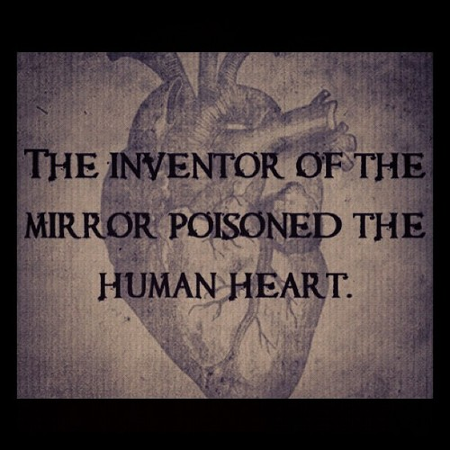 The Inventor Of The Mirror Poisoned The Human Heart.