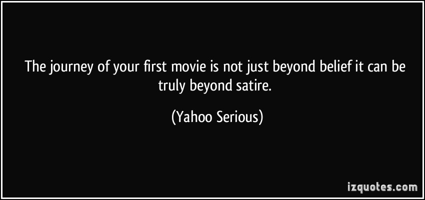 The Journey Of Your First Movie Is Not Just Beyond Belief It Can Be Truly Beyond Satire - Yahoo Serious
