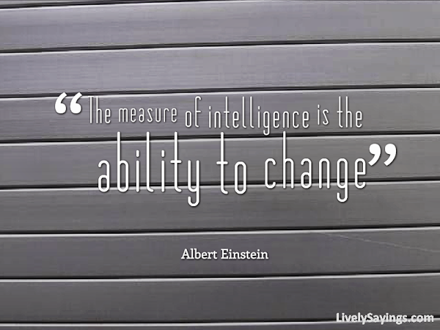 """The Measure Of Intelligence Is The Ability To Change"""