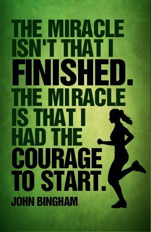 The Miracle Isn't That I Finished. The Miracle Is That I Had The Courage To Start