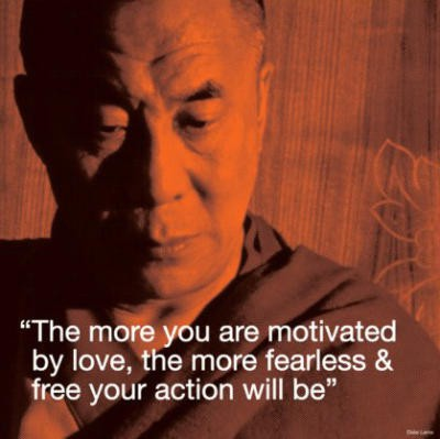 """The More You Are Motivated By Love, The More Fearless & Free Your Action Will Be"""