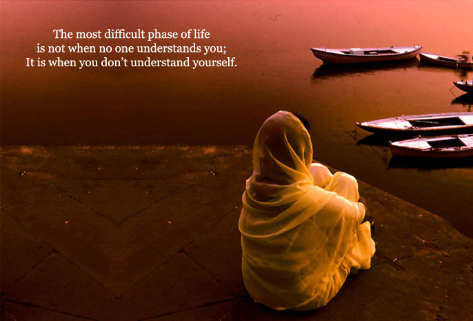 The Most Difficult Phase Of Life Us Not When No One Understand You, It Is When You Do Not Understand Yourself