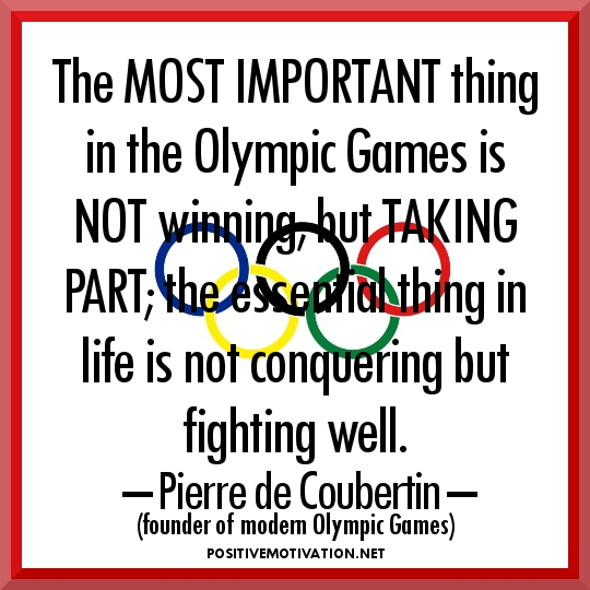 The Most Important Thing In The Olympic Games Is Not Winning, But Taking Part, The Essential Thing In Life Is Not Conquering But Fighting Well