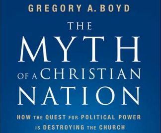 The Myth Of A Christian Nation How The Quest For Political Power Is Destroying The Church