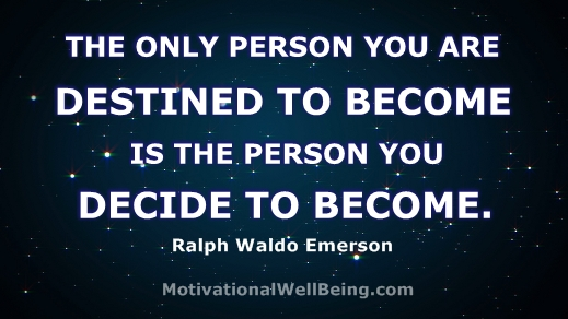 The Only Person You Are Destined To Become Is The Person You Decide To Become