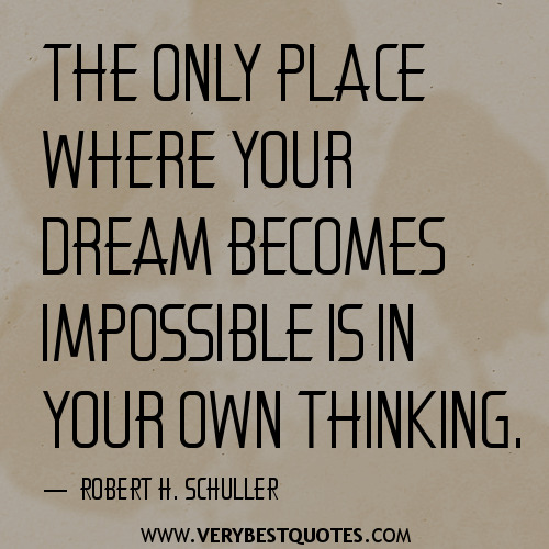 The Only Place Where Your Dream Becomes Impossible Is In Your Own Thinking