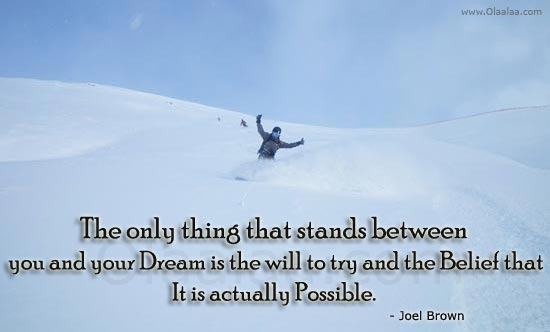The Only Thing That Stands Between You And Your Dreams Is The Will To Try And The Belief That It Is Actually Possible