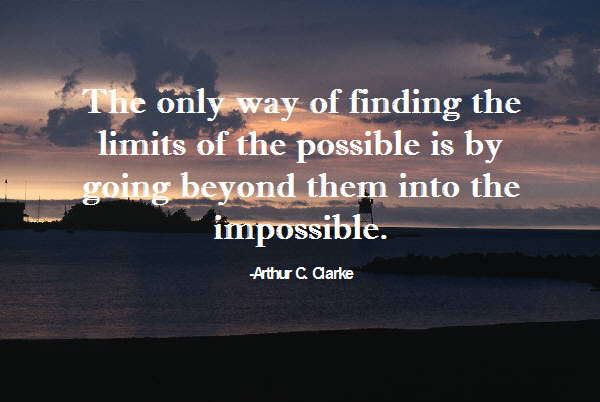 The Only Way of Finding The Limits of The Possible Is By Going Beyond Them Into The Impossible
