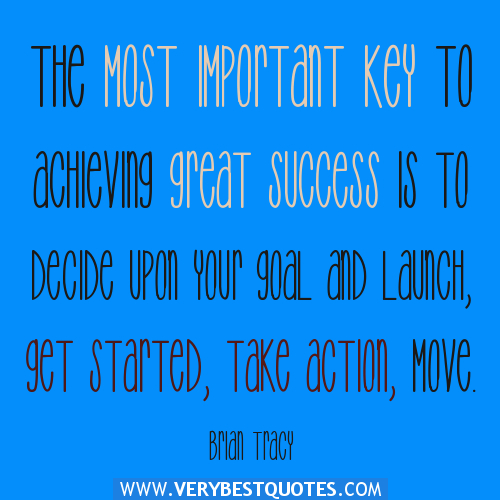"""The Only Way To Do Great Work Is To Achieving Great Success Is To Decide Upon Your Goal And Launch, Get Started, Take Action, Move"