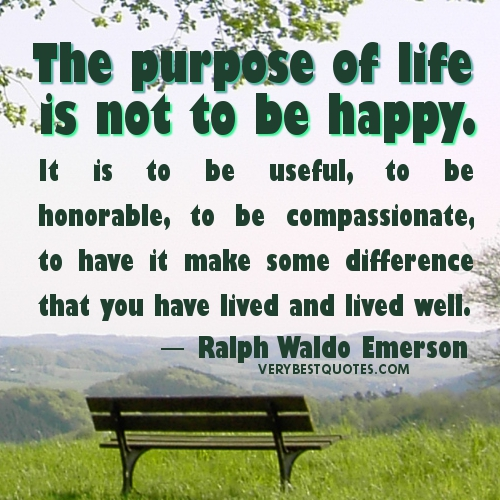 The Purpose Of Life Is Not To Be Happy