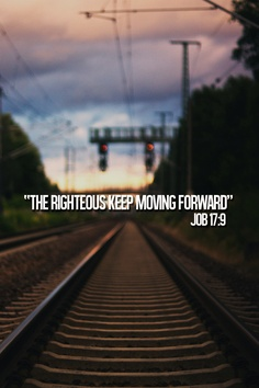 """"""" The Righteous Keep Moving Forward """" ~ Bible Quotes"""