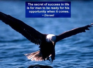 The Secret of Success In Life Is For Man To Be Ready For His Opportunity When It Comes