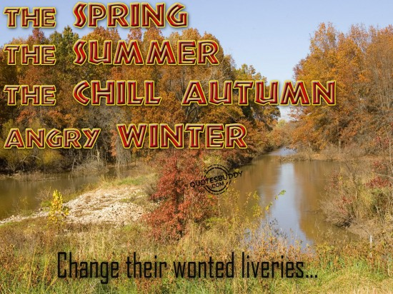 The Spring, The Summer, Chill Autumn, Angry Winter, Change Their Wonted Liveries