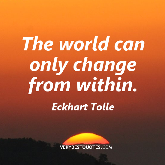 The World Can Only Change From Within