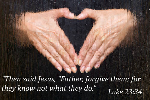 """"""" Then Said Jesus, """" Father, Forgive Them, For They Know Not What They Do """" -  Luke ~ Bible Quotes"""